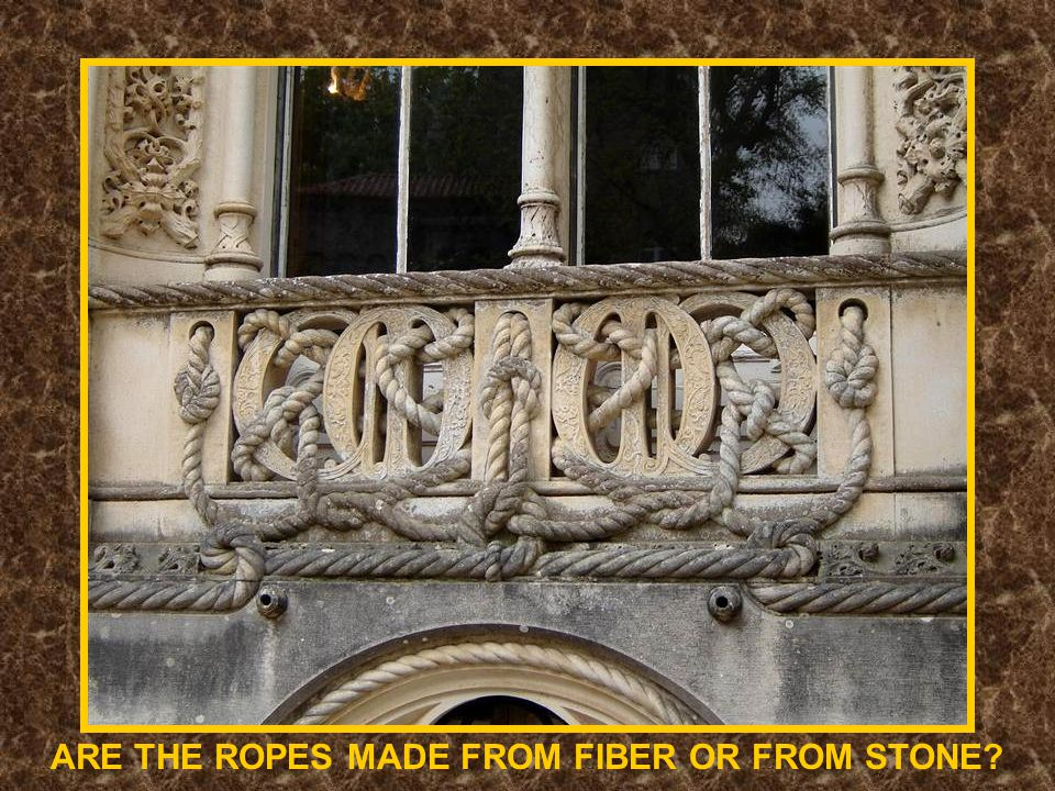 ARE THE ROPES MADE FROM FIBER OR FROM STONE?