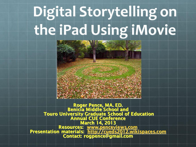 Digital Storytelling on the iPad Using iMovie Roger Pence, MA.