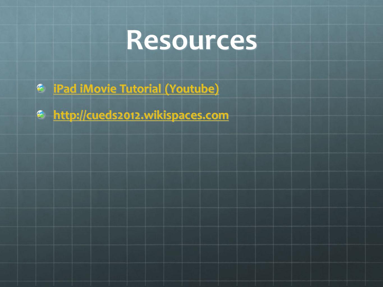 Resources iPad iMovie Tutorial (Youtube) iPad iMovie Tutorial (Youtube) http://cueds2012.wikispaces.com