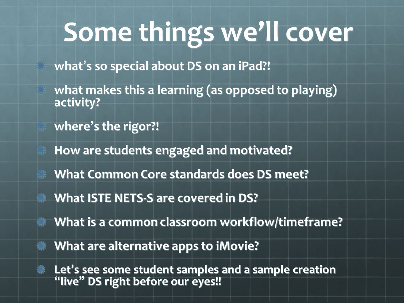 Some things we'll cover what ' s so special about DS on an iPad .