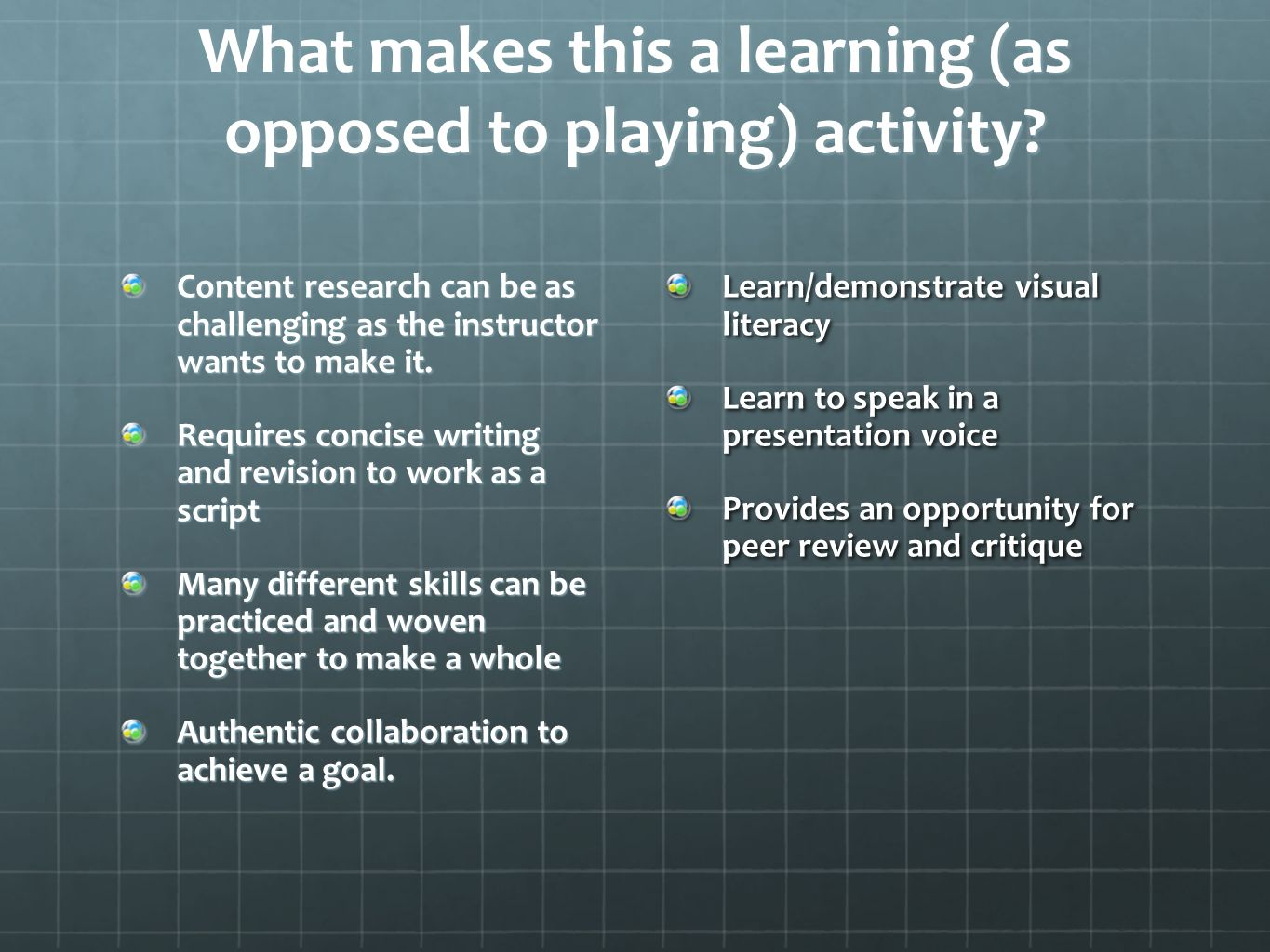 What makes this a learning (as opposed to playing) activity.