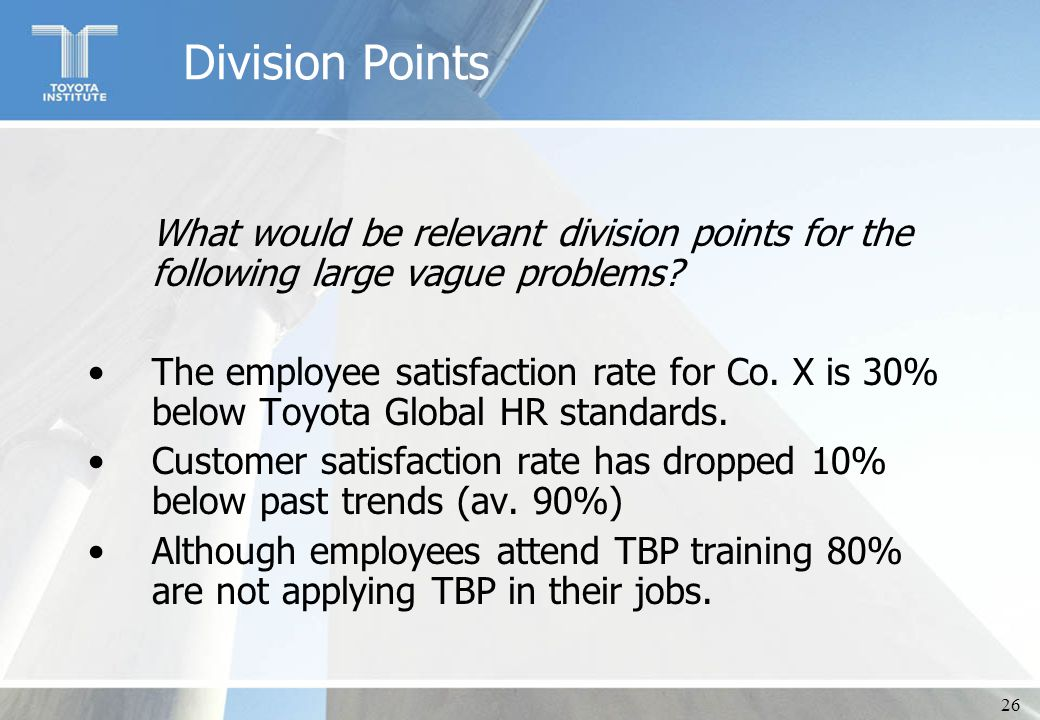 26 Division Points What would be relevant division points for the following large vague problems? The employee satisfaction rate for Co. X is 30% belo