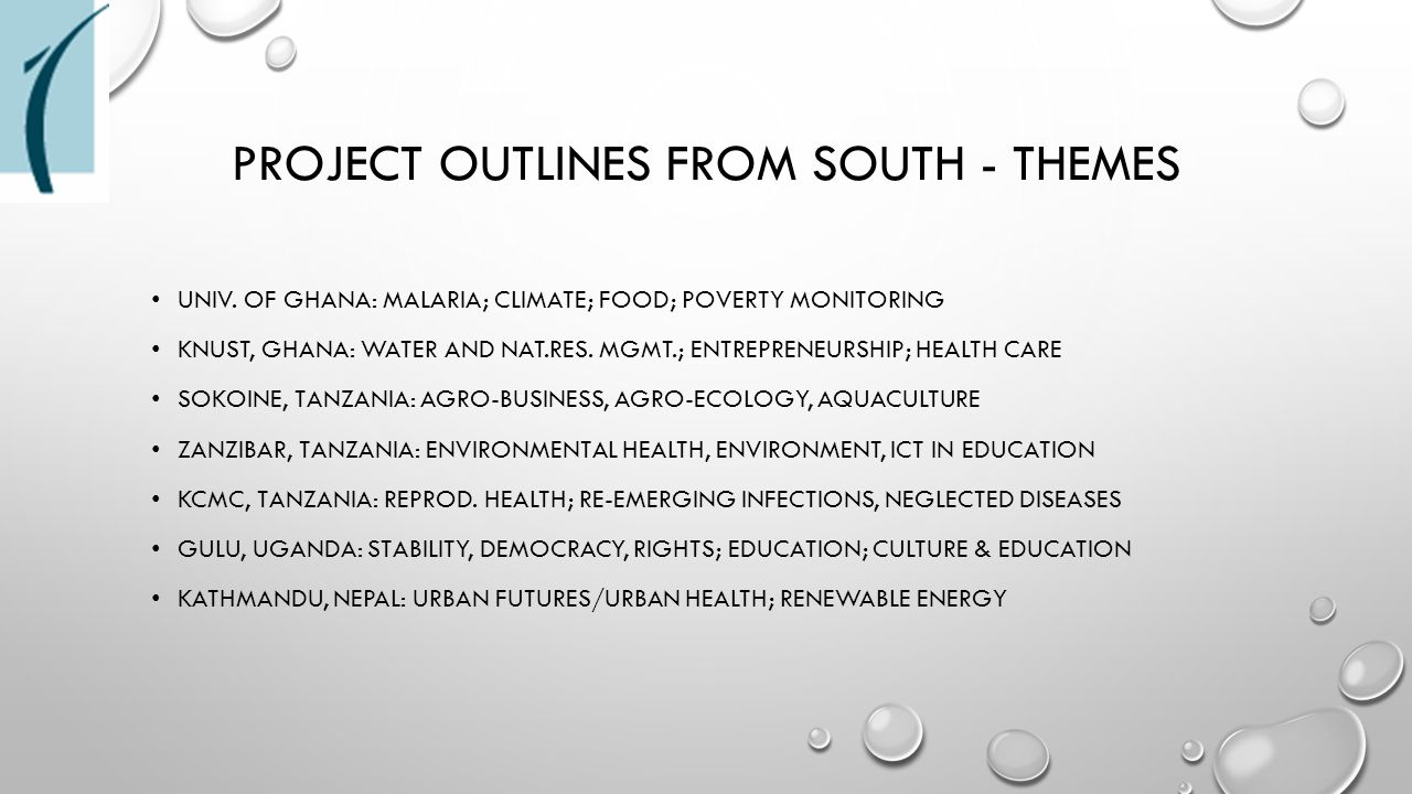 PROJECT OUTLINES FROM SOUTH - THEMES UNIV. OF GHANA: MALARIA; CLIMATE; FOOD; POVERTY MONITORING KNUST, GHANA: WATER AND NAT.RES. MGMT.; ENTREPRENEURSH