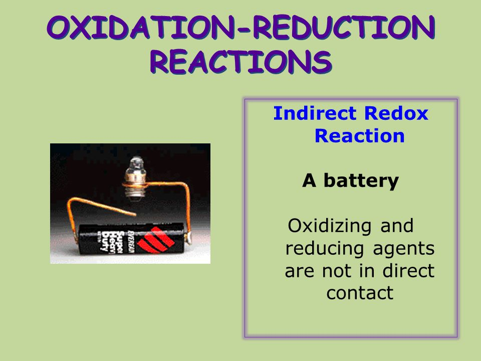 OXIDATION-REDUCTION REACTIONS Indirect Redox Reaction A battery Oxidizing and reducing agents are not in direct contact