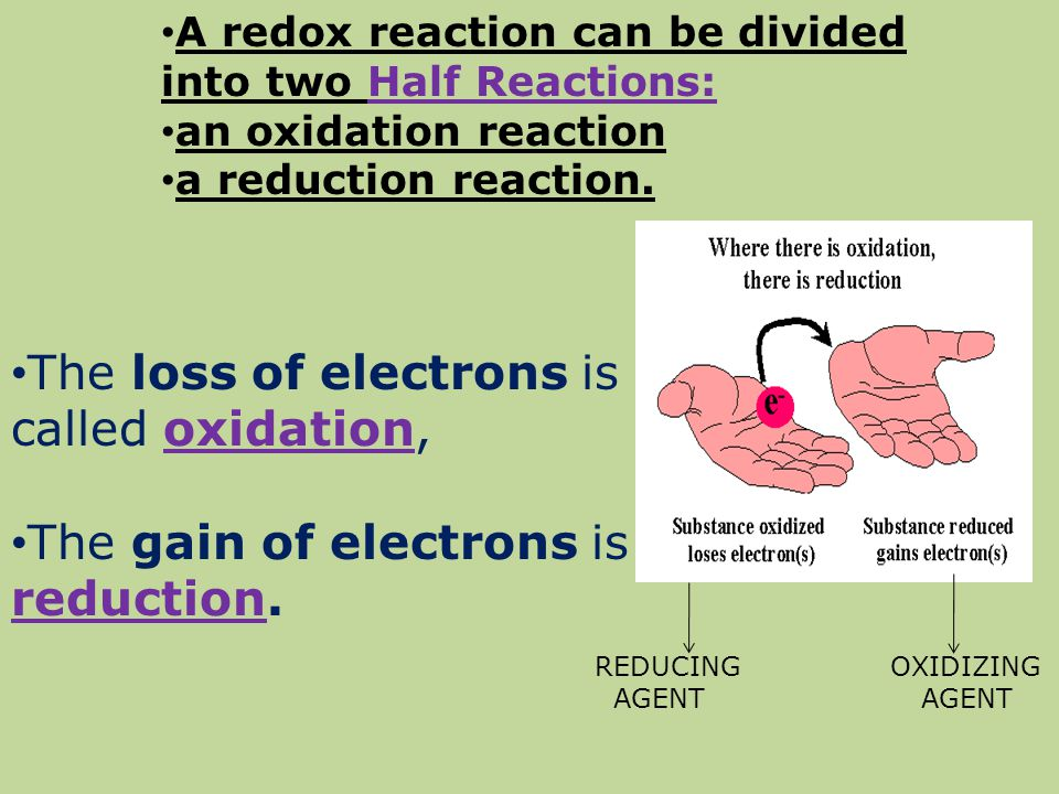 The loss of electrons is called oxidation, The gain of electrons is reduction. REDUCING OXIDIZING AGENT AGENT A redox reaction can be divided into two
