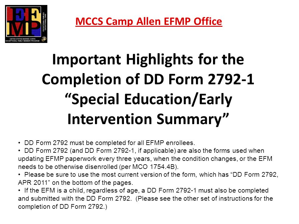 "Important Highlights for the Completion of DD Form 2792-1 ""Special Education/Early Intervention Summary"" MCCS Camp Allen EFMP Office DD Form 2792 must"