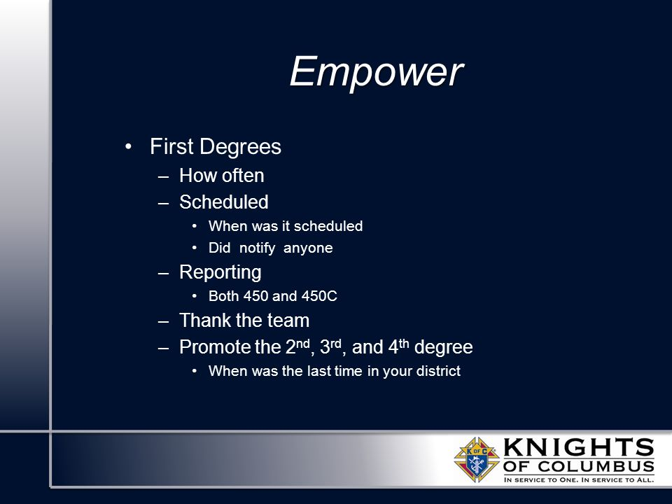 Empower First Degrees –How often –Scheduled When was it scheduled Did notify anyone –Reporting Both 450 and 450C –Thank the team –Promote the 2 nd, 3
