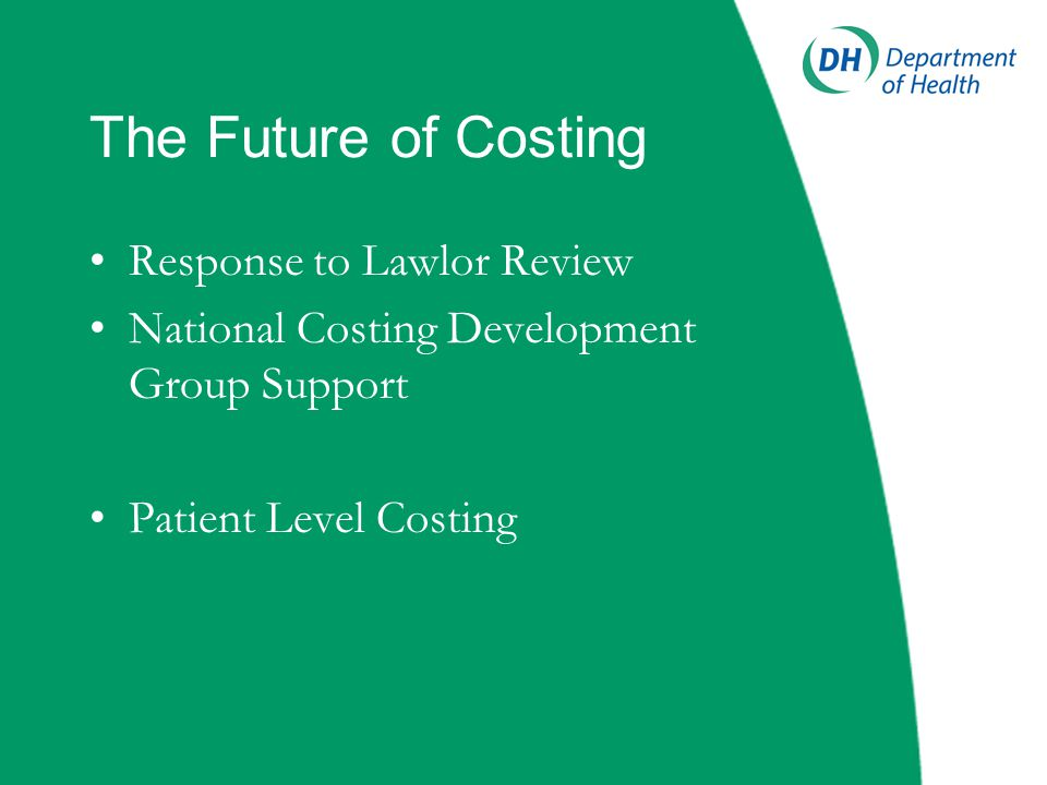 The Future of Costing Response to Lawlor Review National Costing Development Group Support Patient Level Costing