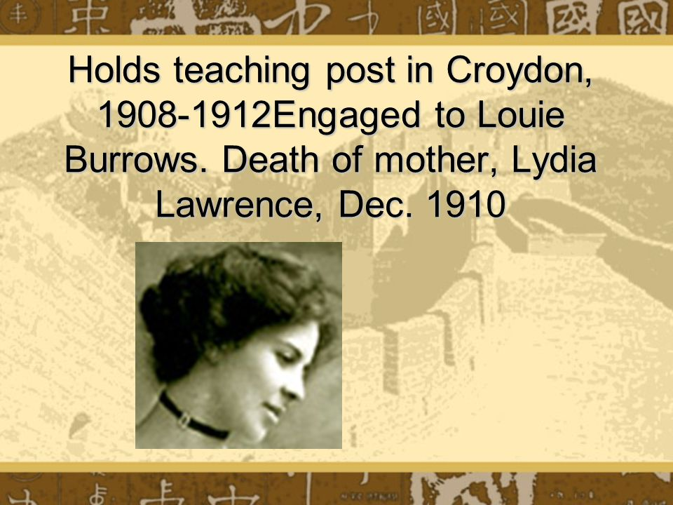 Holds teaching post in Croydon, 1908-1912Engaged to Louie Burrows.