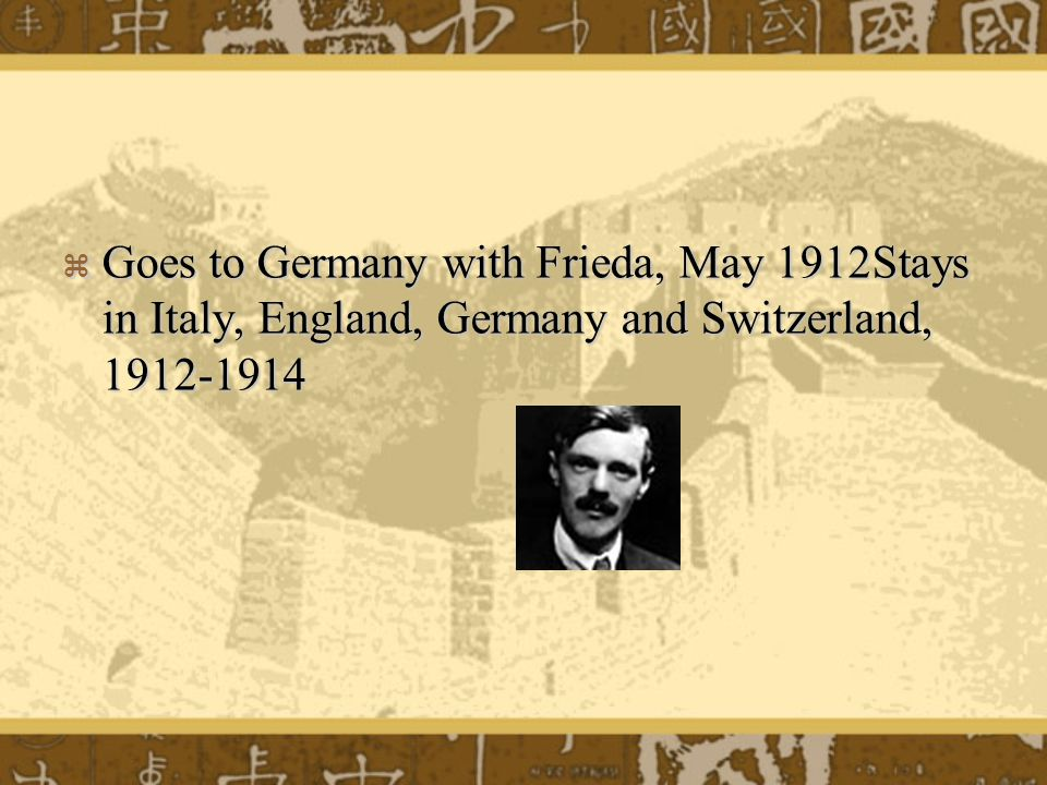  Goes to Germany with Frieda, May 1912Stays in Italy, England, Germany and Switzerland, 1912-1914