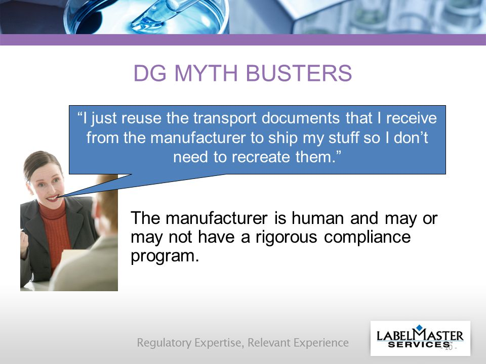 - 10 - DG MYTH BUSTERS The manufacturer is human and may or may not have a rigorous compliance program.