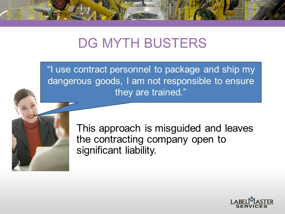 - 11 - DG MYTH BUSTERS This approach is misguided and leaves the contracting company open to significant liability.