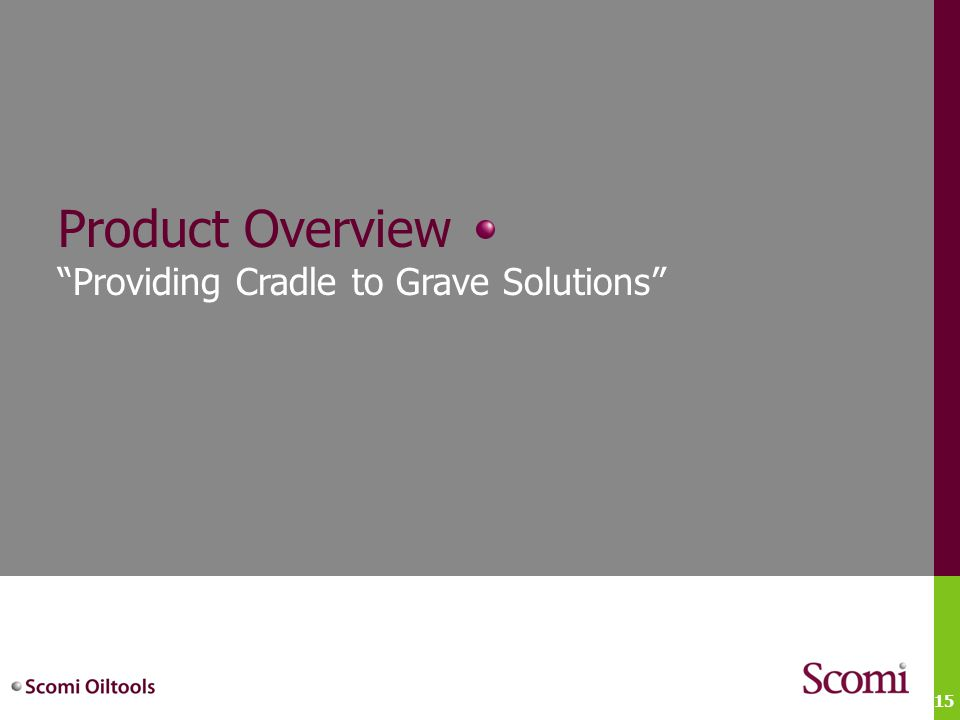 """15 Product Overview """"Providing Cradle to Grave Solutions"""""""