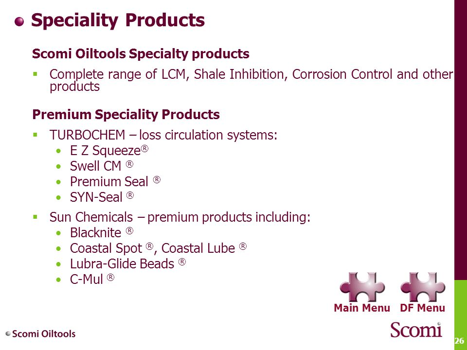 26 Speciality Products Scomi Oiltools Specialty products  Complete range of LCM, Shale Inhibition, Corrosion Control and other products Premium Speci