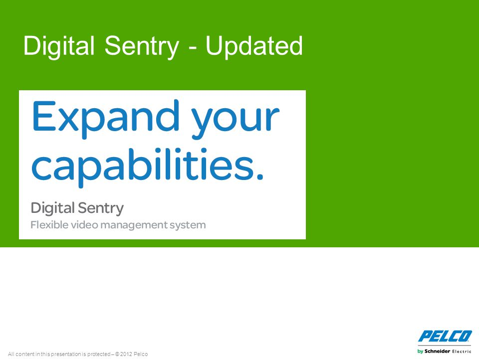 All content in this presentation is protected – © 2012 Pelco Digital Sentry - Updated