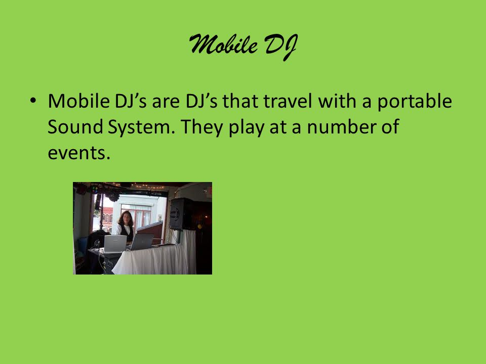 Mobile DJ Mobile DJ's are DJ's that travel with a portable Sound System.