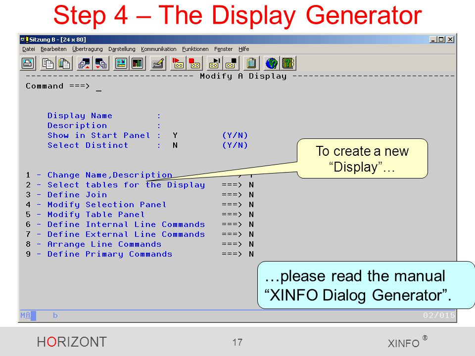 HORIZONT 17 XINFO ® Step 4 – The Display Generator To create a new Display … …please read the manual XINFO Dialog Generator .