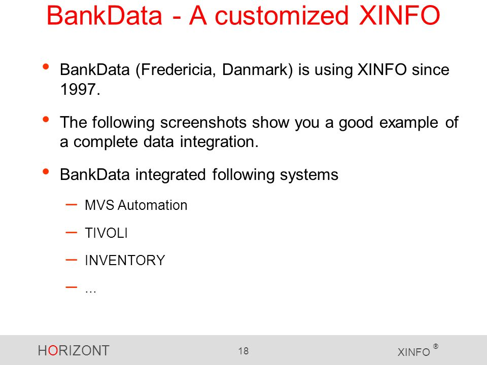HORIZONT 18 XINFO ® BankData - A customized XINFO BankData (Fredericia, Danmark) is using XINFO since 1997.