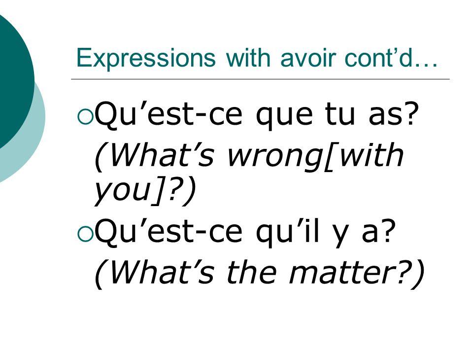 Expressions with avoir cont'd…  Qu'est-ce que tu as.