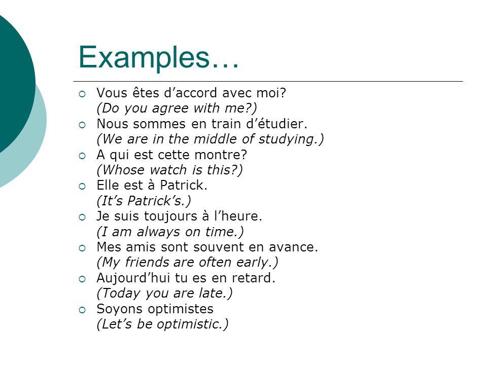Examples…  Vous êtes d'accord avec moi. (Do you agree with me )  Nous sommes en train d'étudier.