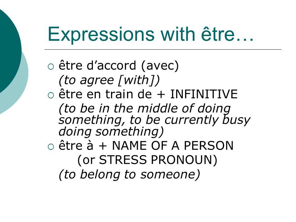 Expressions with être cont'd…  être à l'heure (to be on time)  être en avance (to be early)  être en retard (to be late)