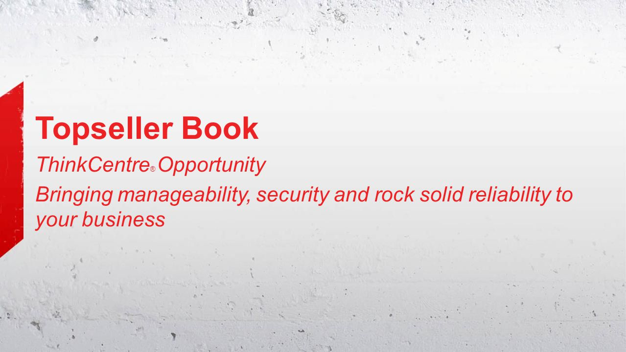 Topseller Book ThinkCentre ® Opportunity Bringing manageability, security and rock solid reliability to your business