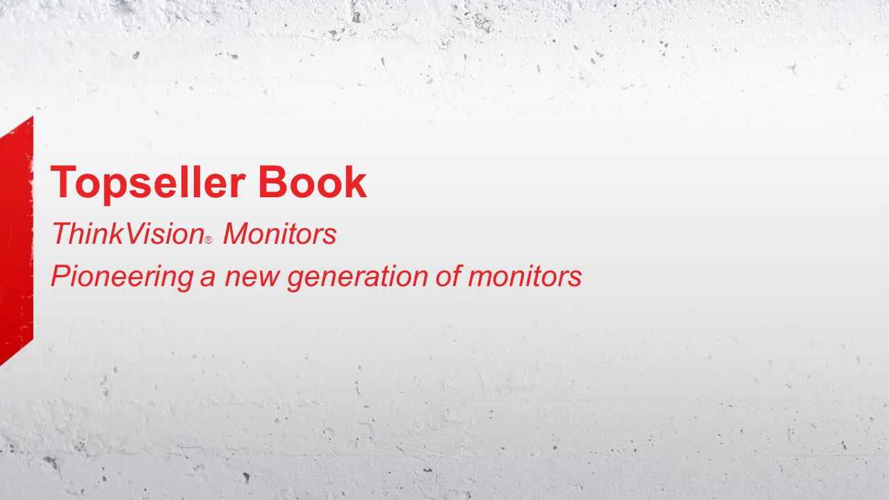 Topseller Book ThinkVision ® Monitors Pioneering a new generation of monitors