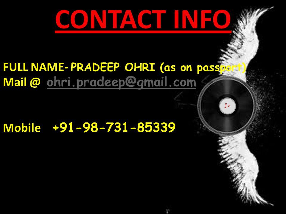 CONTACT INFO FULL NAME- PRADEEP OHRI (as on passport) Mail @ ohri.pradeep@gmail.com ohri.pradeep@gmail.com Mobile +91-98-731-85339 Dj Deep