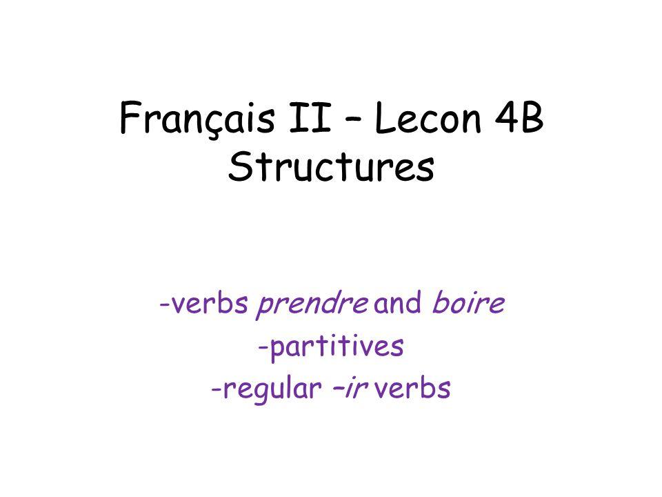 Français II – Lecon 4B Structures -verbs prendre and boire -partitives -regular –ir verbs
