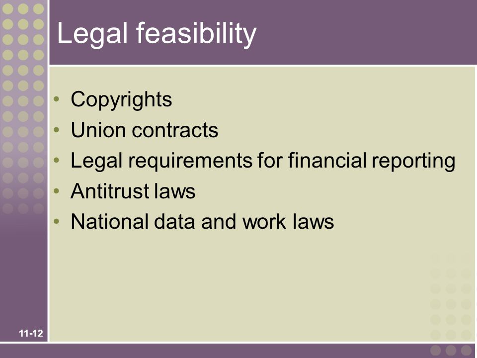 11-12 Legal feasibility Copyrights Union contracts Legal requirements for financial reporting Antitrust laws National data and work laws