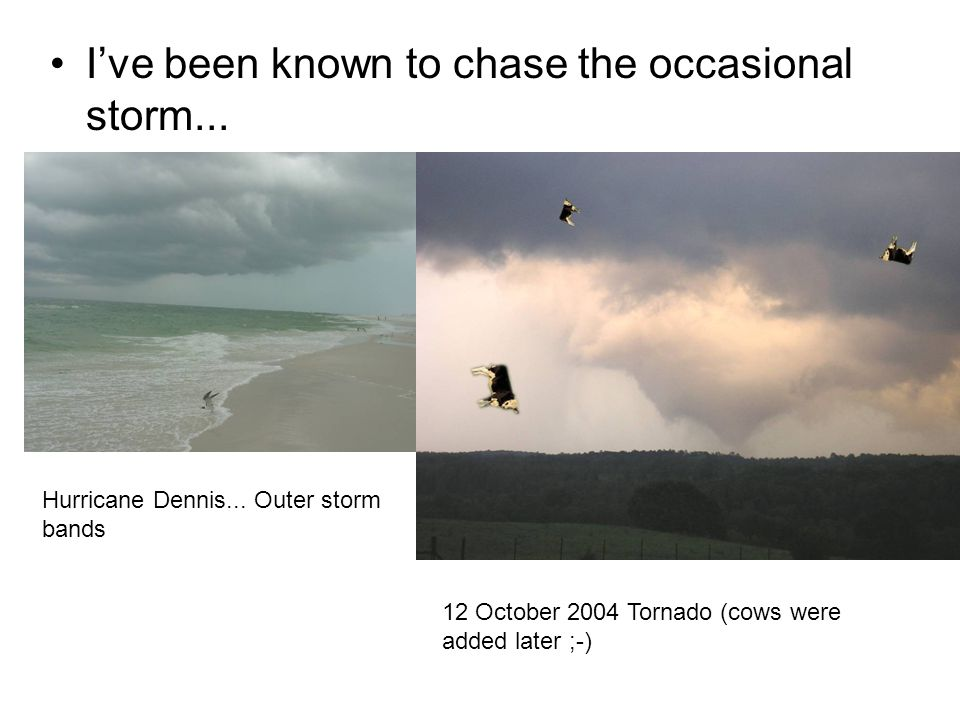 I've been known to chase the occasional storm... Hurricane Dennis...