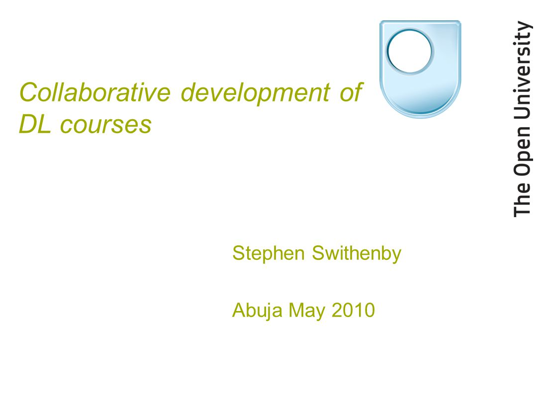 Collaborative development of DL courses Stephen Swithenby Abuja May 2010