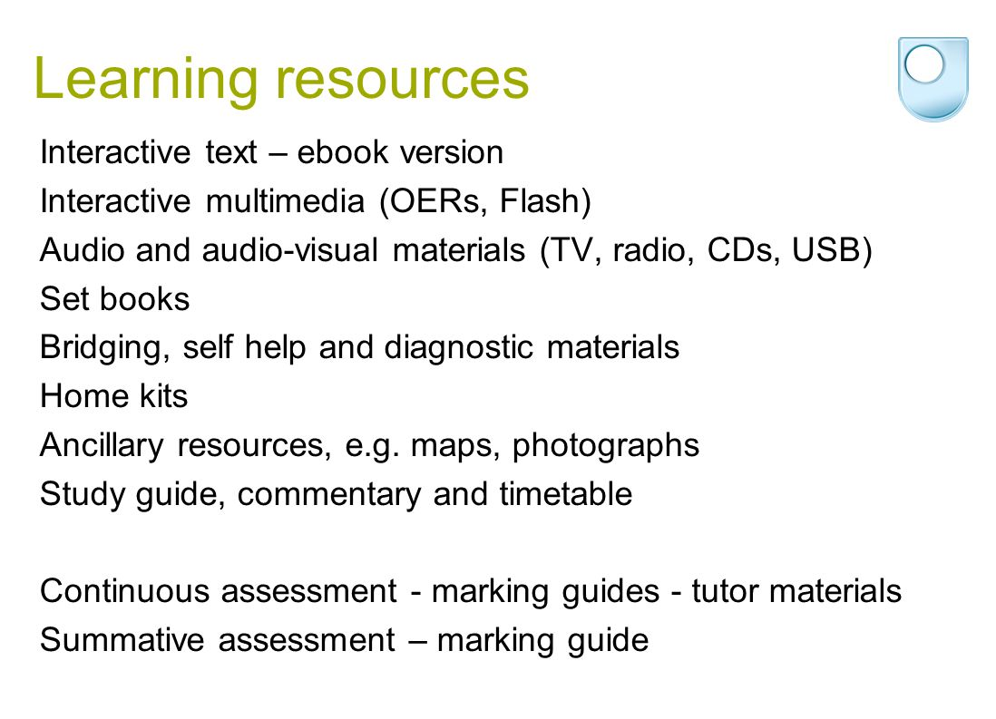 Learning resources Interactive text – ebook version Interactive multimedia (OERs, Flash) Audio and audio-visual materials (TV, radio, CDs, USB) Set bo