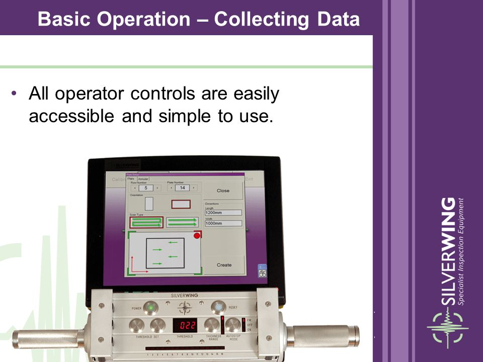 All operator controls are easily accessible and simple to use. Basic Operation – Collecting Data