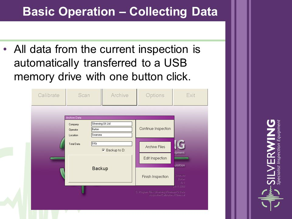 All data from the current inspection is automatically transferred to a USB memory drive with one button click. Basic Operation – Collecting Data