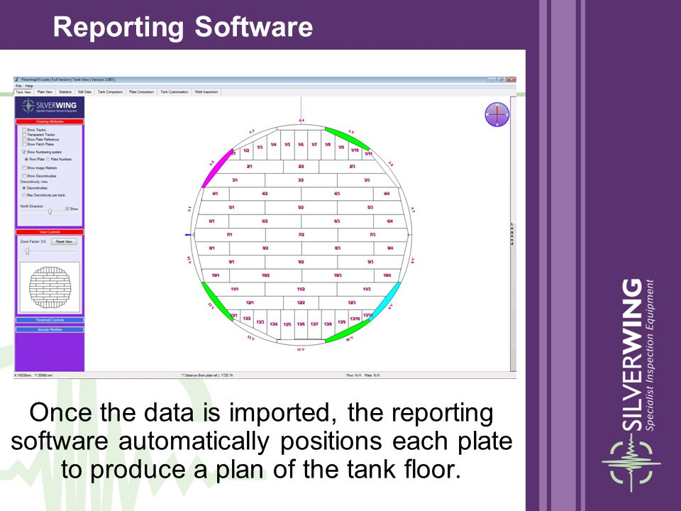 Once the data is imported, the reporting software automatically positions each plate to produce a plan of the tank floor. Reporting Software