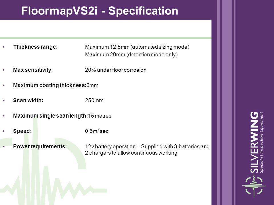 Thickness range: Maximum 12.5mm (automated sizing mode) Maximum 20mm (detection mode only) Max sensitivity: 20% under floor corrosion Maximum coating