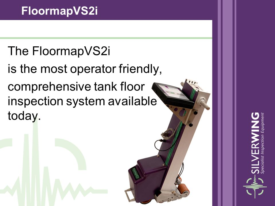 The FloormapVS2i is the most operator friendly, comprehensive tank floor inspection system available today. FloormapVS2i