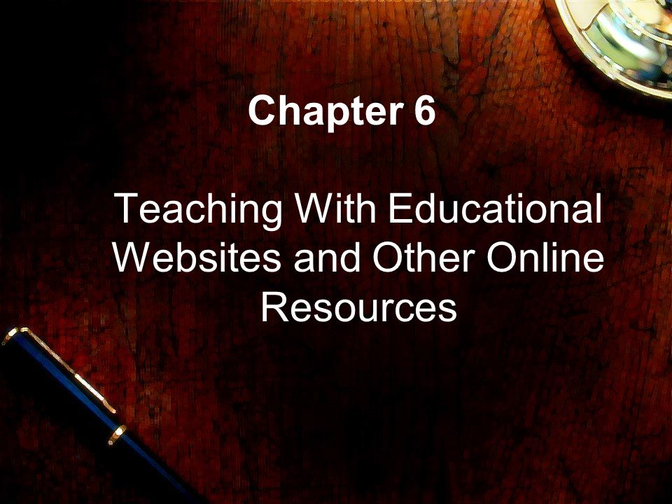 Chapter 6 Teaching With Educational Websites and Other Online Resources