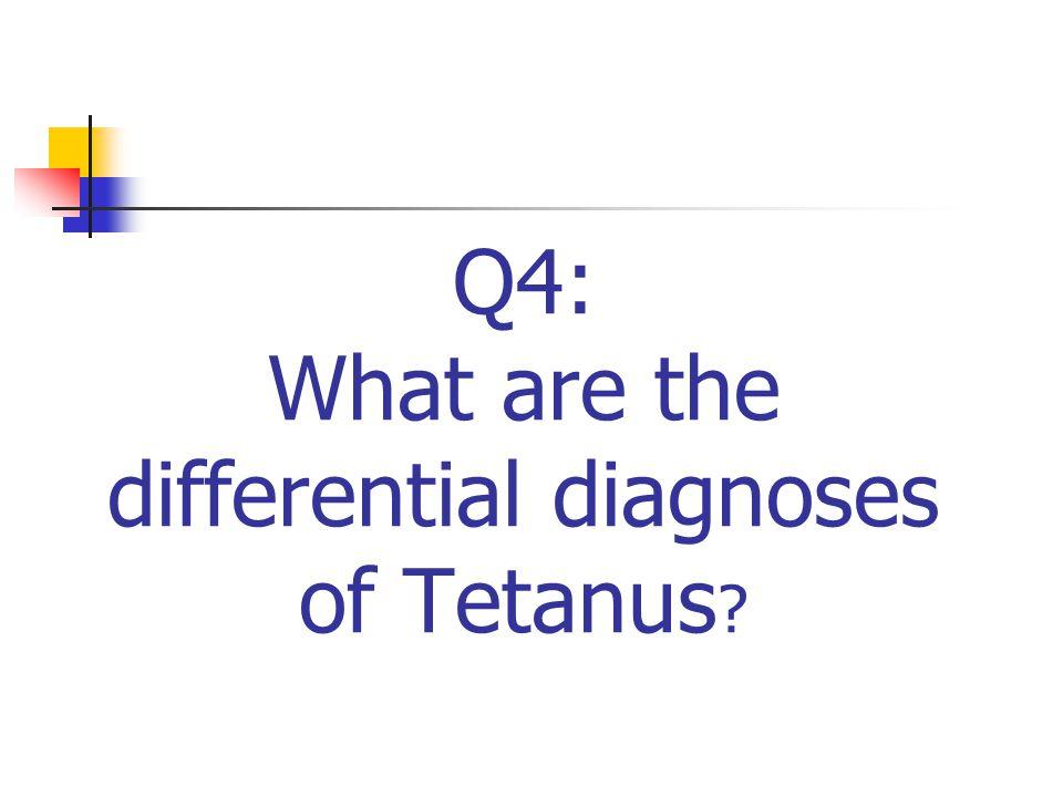Q4: What are the differential diagnoses of Tetanus