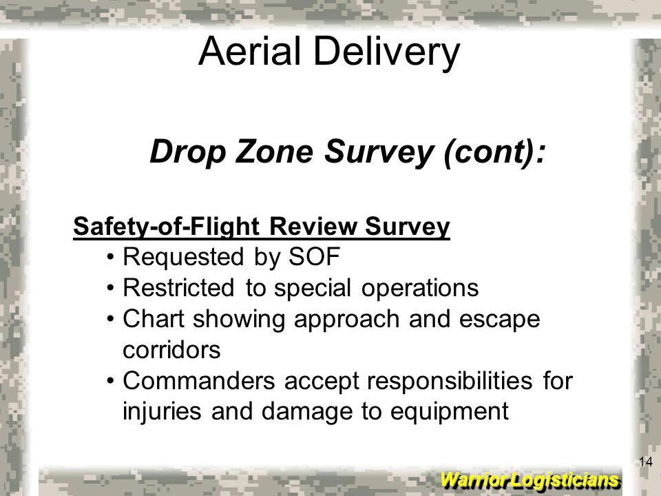 14 Warrior Logisticians 14 Aerial Delivery Drop Zone Survey (cont): Safety-of-Flight Review Survey Requested by SOF Restricted to special operations C