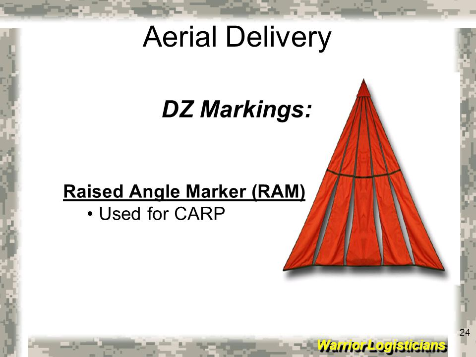 24 Warrior Logisticians 24 Aerial Delivery DZ Markings: Raised Angle Marker (RAM) Used for CARP