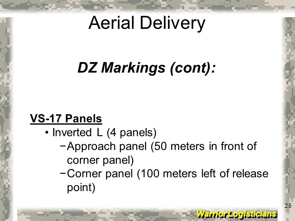 25 Warrior Logisticians 25 Aerial Delivery DZ Markings (cont): VS-17 Panels Inverted L (4 panels) −Approach panel (50 meters in front of corner panel)