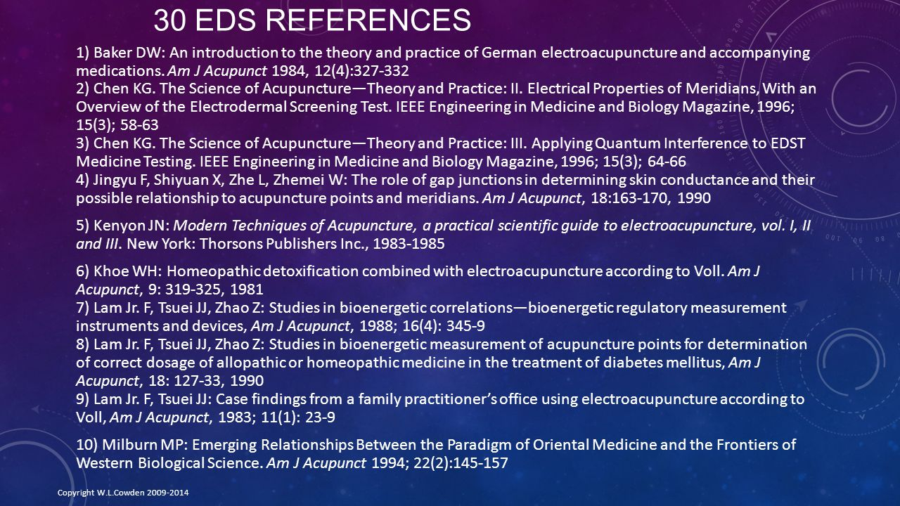 30 EDS REFERENCES 1) Baker DW: An introduction to the theory and practice of German electroacupuncture and accompanying medications.