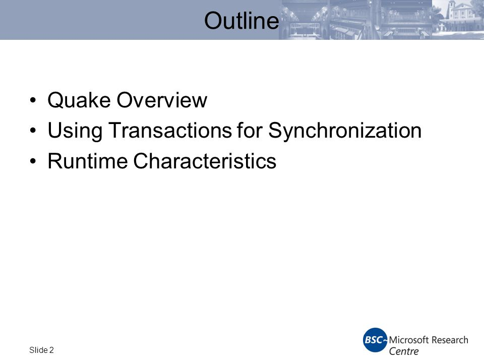 Slide 2 Outline Quake Overview Using Transactions for Synchronization Runtime Characteristics