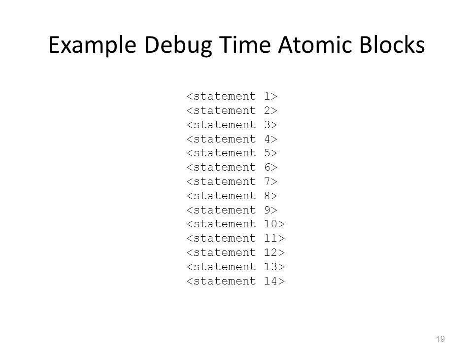 Example Debug Time Atomic Blocks 19