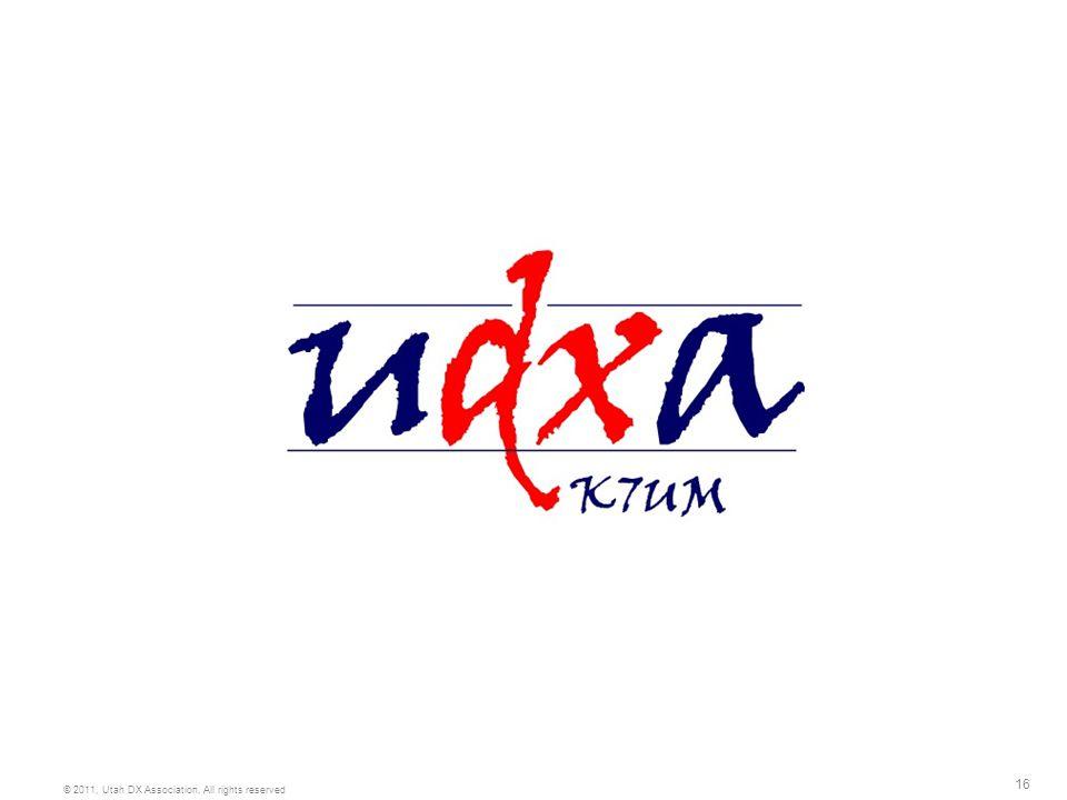 16 © 2011, Utah DX Association, All rights reserved UDXA