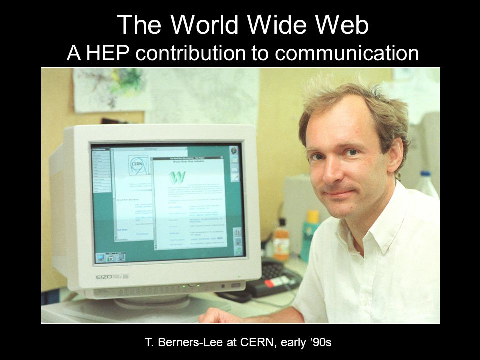 The World Wide Web A HEP contribution to communication T. Berners-Lee at CERN, early '90s