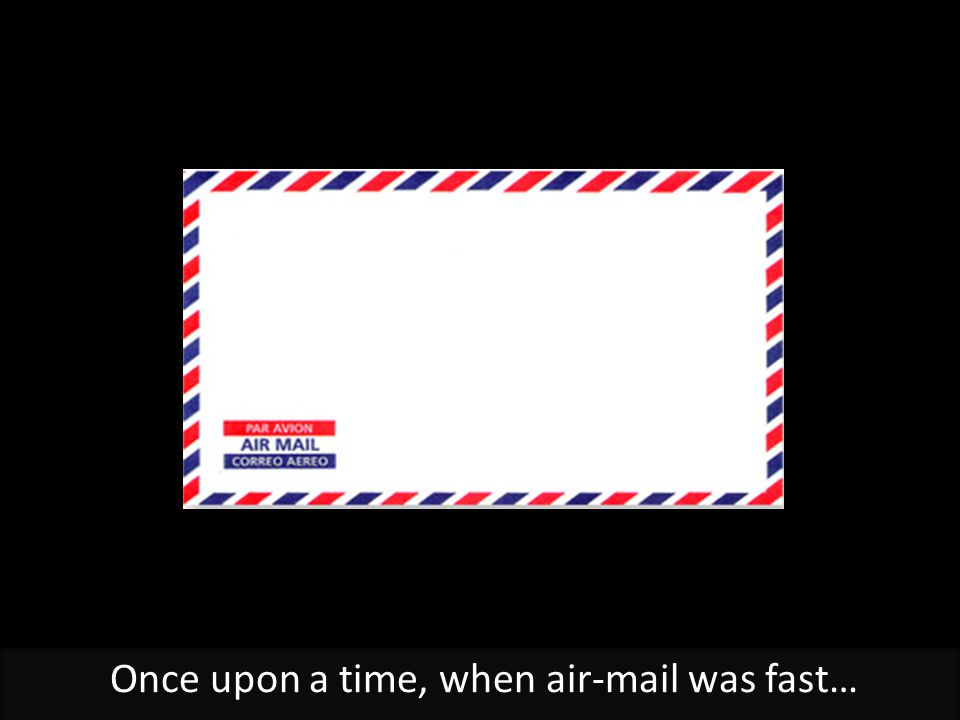Once upon a time, when air-mail was fast…