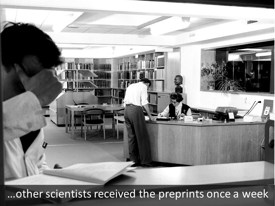 …other scientists received the preprints once a week